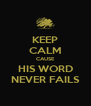 KEEP CALM CAUSE HIS WORD NEVER FAILS - Personalised Poster A4 size