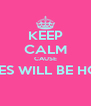 KEEP CALM CAUSE HOES WILL BE HOES  - Personalised Poster A4 size
