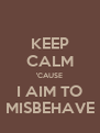 KEEP CALM 'CAUSE I AIM TO MISBEHAVE - Personalised Poster A4 size