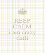 KEEP CALM cause i am crazy chili - Personalised Poster A4 size