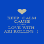 KEEP  CALM CAUSE I AM IN  LOVE WITH  ARI ROLLINS :)  - Personalised Poster A4 size