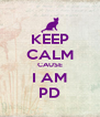KEEP CALM CAUSE I AM PD - Personalised Poster A4 size