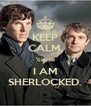 KEEP CALM. 'cause I AM SHERLOCKED. - Personalised Poster A4 size