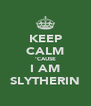 KEEP CALM 'CAUSE I AM SLYTHERIN - Personalised Poster A4 size