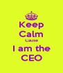 Keep Calm Cause I am the CEO - Personalised Poster A4 size