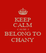 KEEP CALM CAUSE I BELONG TO CHANY - Personalised Poster A4 size