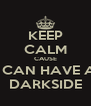 KEEP CALM CAUSE I CAN HAVE A DARKSIDE - Personalised Poster A4 size