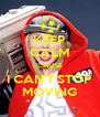 KEEP CALM 'CAUSE I CAN'T STOP MOVING - Personalised Poster A4 size