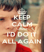 KEEP CALM CAUSE I'D DO IT ALL AGAIN - Personalised Poster A4 size
