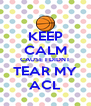 KEEP CALM CAUSE I DIDNT TEAR MY ACL - Personalised Poster A4 size