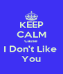 KEEP CALM Cause  I Don't Like  You - Personalised Poster A4 size