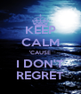 KEEP CALM 'CAUSE I DON'T REGRET - Personalised Poster A4 size