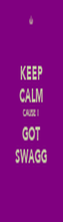 KEEP CALM CAUSE I  GOT SWAGG - Personalised Poster A4 size