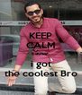 KEEP CALM cause  i got the coolest Bro - Personalised Poster A4 size