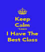 Keep Calm 'Cause I Have The Best Class - Personalised Poster A4 size