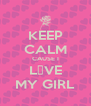 KEEP CALM CAUSE I L♡VE MY GIRL - Personalised Poster A4 size