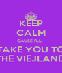 KEEP CALM CAUSE I'LL   TAKE YOU TO THE VIEJLAND - Personalised Poster A4 size