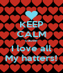 KEEP CALM cause I love all My hatters! - Personalised Poster A4 size