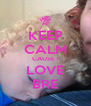 KEEP CALM CAUSE I LOVE BRE - Personalised Poster A4 size
