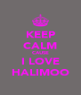 KEEP CALM CAUSE I LOVE HALIMOO - Personalised Poster A4 size