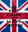 KEEP CALM! CAUSE I LOVE HECTOR - Personalised Poster A4 size