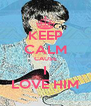 KEEP CALM CAUSE I LOVE HIM - Personalised Poster A4 size