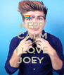 KEEP CALM CAUSE I LOVE JOEY  - Personalised Poster A4 size