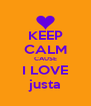 KEEP CALM CAUSE I LOVE justa - Personalised Poster A4 size