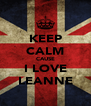 KEEP CALM CAUSE I LOVE LEANNE - Personalised Poster A4 size