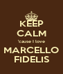 KEEP CALM 'cause I love MARCELLO FIDELIS - Personalised Poster A4 size