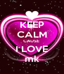 KEEP CALM CAUSE  I LOVE mk - Personalised Poster A4 size
