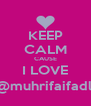 KEEP CALM CAUSE I LOVE @muhrifaifadli - Personalised Poster A4 size