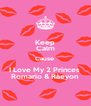 Keep Calm Cause  I Love My 2 Princes  Romario & Ràeyon  - Personalised Poster A4 size