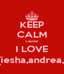 KEEP CALM cause I LOVE My Bff's{iesha,andrea,shanice} - Personalised Poster A4 size