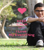 KEEP CALM Cause  I Love  My EveryThing - Personalised Poster A4 size