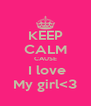 KEEP CALM CAUSE  I love My girl<3 - Personalised Poster A4 size