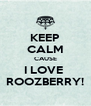 KEEP CALM CAUSE I LOVE  ROOZBERRY! - Personalised Poster A4 size