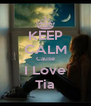 KEEP CALM Cause I Love Tia - Personalised Poster A4 size
