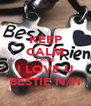 KEEP CALM CAUSE I LOVE U BESTIE N/H - Personalised Poster A4 size