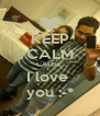 KEEP CALM CAUSE  I love  you :-* - Personalised Poster A4 size