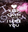 KEEP CALM ´CAUSE I LOVE YOU - Personalised Poster A4 size