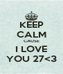 KEEP CALM CAUSE I LOVE YOU 27<3 - Personalised Poster A4 size