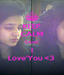 KEEP CALM Cause' I Love'You <3  - Personalised Poster A4 size