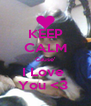KEEP CALM Cause' I Love  You <3  - Personalised Poster A4 size