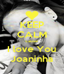 KEEP CALM cause I love You Joaninha - Personalised Poster A4 size