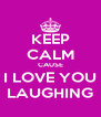 KEEP CALM CAUSE I LOVE YOU LAUGHING - Personalised Poster A4 size