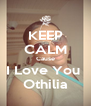 KEEP CALM Cause I Love You  Othilia - Personalised Poster A4 size