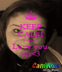 KEEP CALM Cause I  Love you  Sis<3 - Personalised Poster A4 size