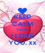 KEEP CALM 'CAUSE I LOVE YOU. xx - Personalised Poster A4 size