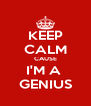 KEEP CALM CAUSE I'M A  GENIUS - Personalised Poster A4 size